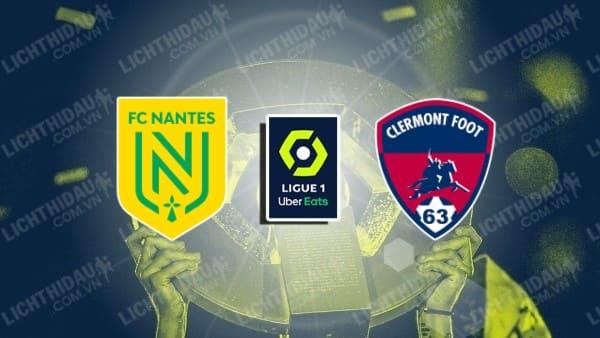 Trực tiếp Nantes vs Clermont, 22h00 ngày 23/10, vòng 11 VĐQG Pháp