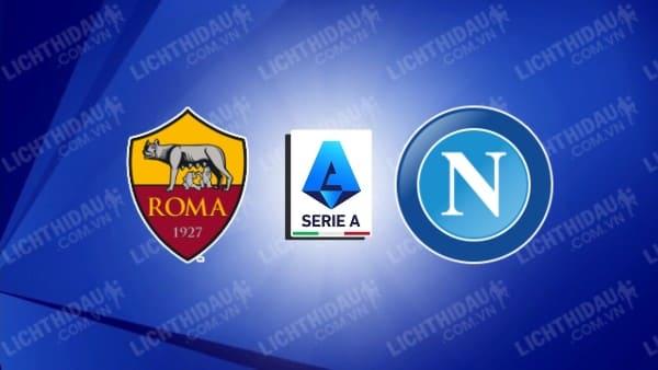 Trực tiếp AS Roma vs Napoli, 22h30 ngày 24/10, vòng 9 VĐQG Italia