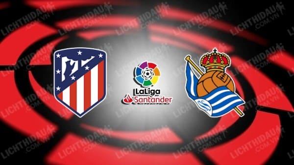 Trực tiếp Atletico Madrid vs Sociedad, 02h00 ngày 25/10, vòng 10 VĐQG Tây Ban Nha