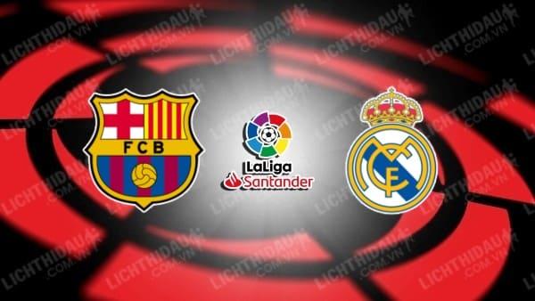 Trực tiếp Barcelona vs Real Madrid, 21h15 ngày 24/10, vòng 10 VĐQG Tây Ban Nha