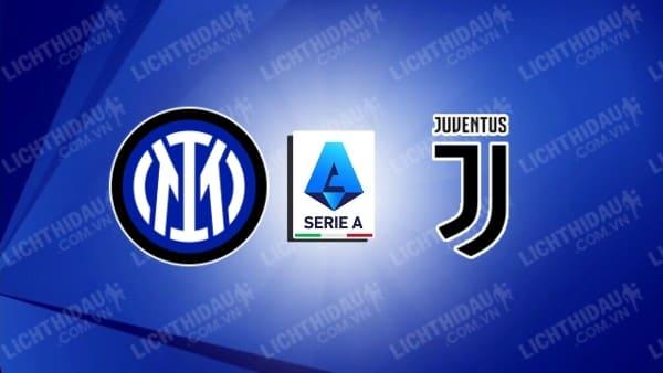 Trực tiếp Inter Milan vs Juventus, 01h45 ngày 25/10, vòng 9 VĐQG Italia