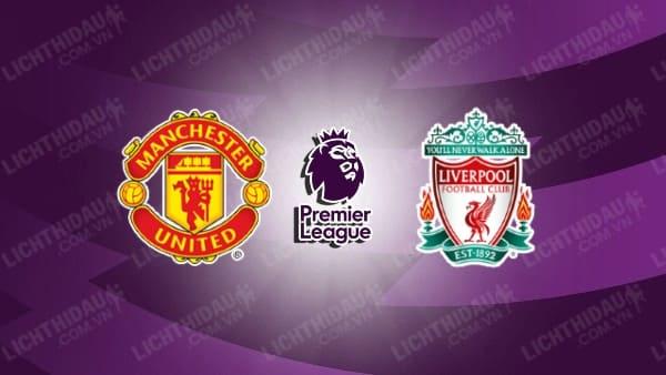 Trực tiếp Man Utd vs Liverpool, 22h30 ngày 24/10, vòng 9 Ngoại hạng Anh